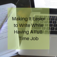 Making It Easier to Write While Having A Full-Time Job