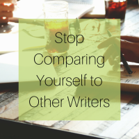 Stop Comparing Yourself to Other Writers