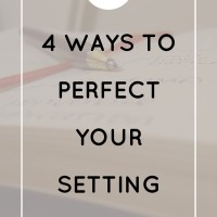 4 Ways to Perfect Your Setting